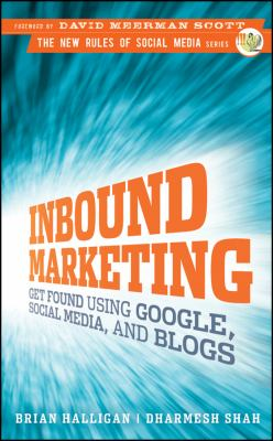 Inbound Marketing: Get Found Using Google, Social Media, and Blogs 9780470499313
