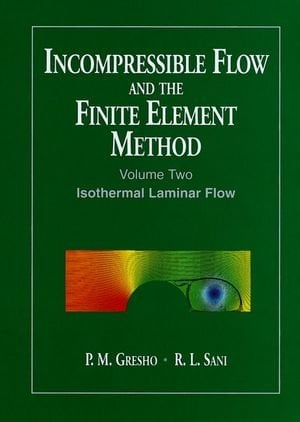 Incompressible Flow and the Finite Element Method, Isothermal Laminar Flow 9780471492504