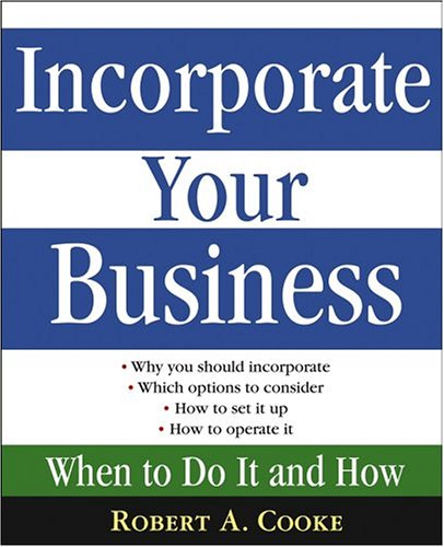 Incorporate Your Business: When to Do It and How 9780471669524