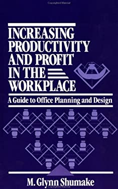Increasing Productivity and Profit in the Workplace: A Guide to Office Planning and Design 9780471558934
