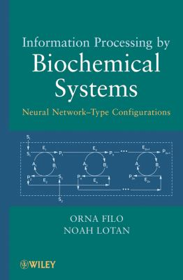 Information Processing by Biochemical Systems: Neural Network-Type Configurations 9780470500941