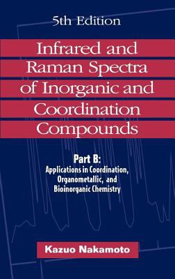 Infrared and Raman Spectra of Inorganic and Coordination Compounds, Applications in Coordination, Organometallic, and Bioinorganic Chemistry 9780471163923