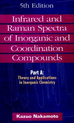 Infrared and Raman Spectra of Inorganic and Coordination Compounds, Theory and Applications in Inorganic Chemistry 9780471163947