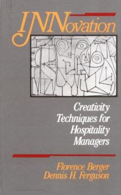 Innovation: Creativity Techniques for Hospitality Managers 9780471527749