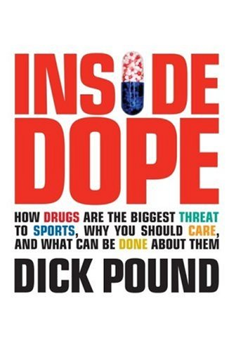 Inside Dope: How Drugs Are the Biggest Threat to Sports, Why You Should Care, and What Can Be Done about Them 9780470837337