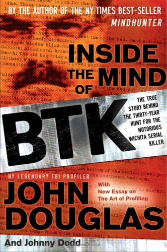 Inside the Mind of BTK: The True Story Behind the Thirty-Year Hunt for the Notorious Wichita Serial Killer 9780470325155