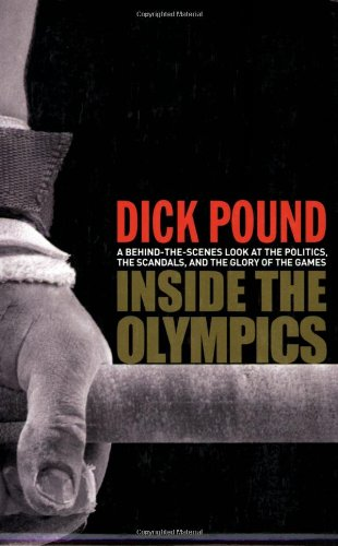 Inside the Olympics: A Behind-The-Scenes Look at the Politics, the Scandals and the Glory of the Games 9780470838709