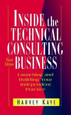 Inside the Technical Consulting Business: Launching and Building Your Independent Practice 9780471183419