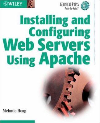 Installing & Configuring Web Servers Using Apache 9780471071556