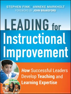 Leading for Instructional Improvement : How Successful Leaders Develop Teaching and Learning Expertise