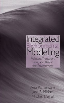 Integrated Environmental Modeling: Pollutant Transport, Fate, and Risk in the Environment 9780471359531