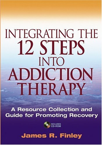 Integrating the 12 Steps Into Addiction Therapy: A Resource Collection and Guide for Promoting Recovery [With CDROM] 9780471599807