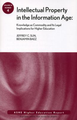 Intellectual Property in the Information Age: Knowledge as Commodity and Its Legal Implications for Higher Education; Number 4 9780470479001