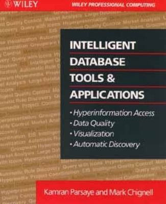Intelligent Database Tools & Applications: Hyperinformation Access, Data Quality, Visualization, Automatic Discovery 9780471570660