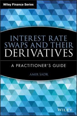 Interest Rate Swaps and Their Derivatives : A Practitioner's Guide