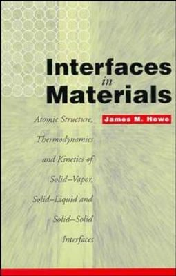 Interfaces in Materials: Atomic Structure, Thermodynamics and Kinetics of Solid-Vapor, Solid-Liquid and Solid-Solid Interfaces 9780471138303