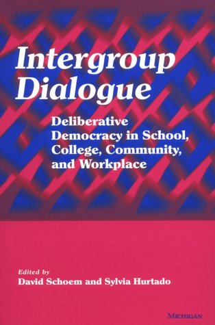 Intergroup Dialogue: Deliberative Democracy in School, College, Community, and Workplace 9780472067824