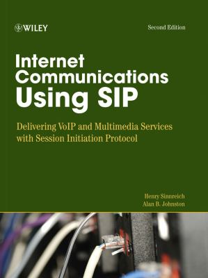 Internet Communications Using SIP: Delivering VoIP and Multimedia Services with Session Initiation Protocol 9780471776574