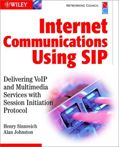 Internet Communications Using Sip: Delivering Volp and Multimedia Services with Session Initiation Protocol 9780471413998
