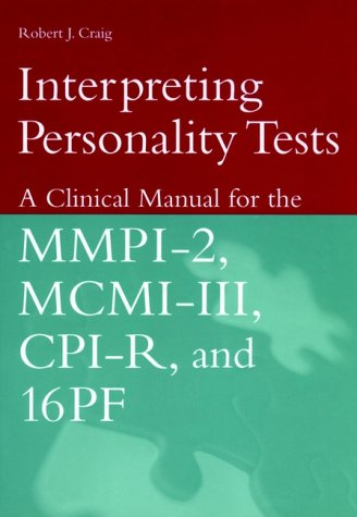 Interpreting Personality Tests: A Clinical Manual for the MMPI-2, MCMI-III, CPI-R, and 16pf 9780471348184