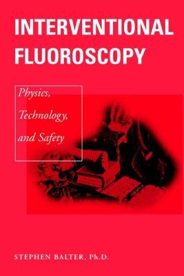 Interventional Fluoroscopy: Physics, Technology, Safety 9780471390107