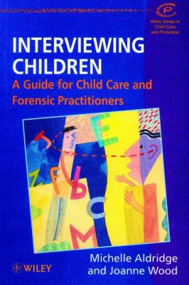 Interviewing Children: A Guide for Child Care and Forensic Practitioners 9780471982074