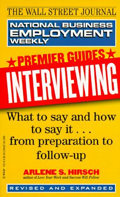 Interviewing: What to Say and How to Say It...from Preparation to Follow-Up 9780471191186