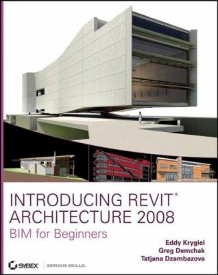 Introducing Revit Architecture 2008 [With Bim for Beginners CDROM] 9780470126523