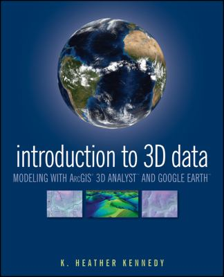 Introduction to 3D Data: Modeling with ArcGIS 3D Analyst and Google Earth 9780470381243