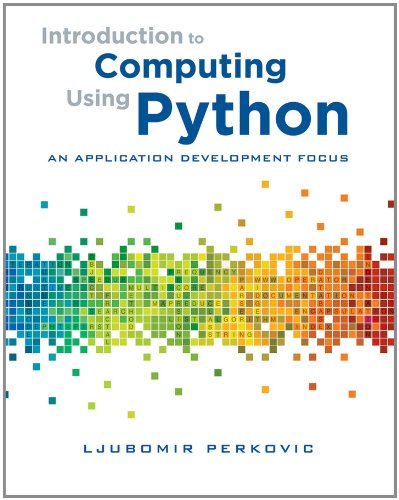 Introduction to Computing Using Python: An Application Development Focus 9780470618462