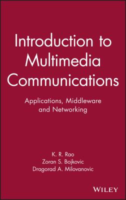Introduction to Multimedia Communications: Applications, Middleware, Networking 9780471467427