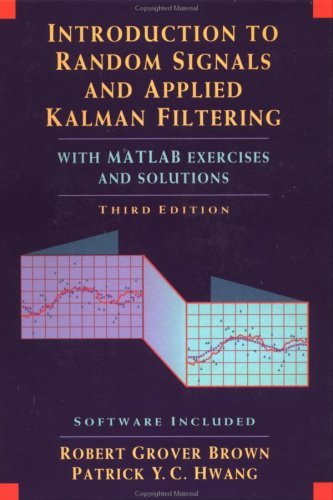 Introduction to Random Signals and Applied Kalman Filtering with MATLAB Exercises and Solutions 9780471128397