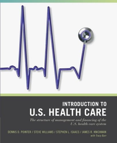 Introduction to U.S. Health Care: The Structure of Management and Financing of the U.S. Health Care System 9780471790754
