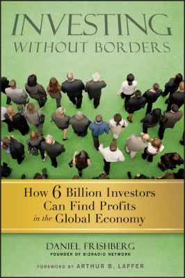 Investing Without Borders: How 6 Billion Investors Can Find Profits in the Global Economy 9780470496497