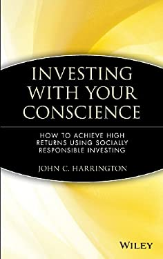 Investing with Your Conscience: How to Achieve High Returns Using Socially Responsible Investing 9780471550723
