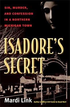 Isadore's Secret: Sin, Murder, and Confession in a Northern Michigan Town 9780472050796