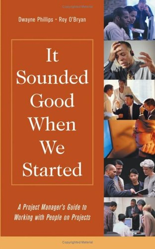 It Sounded Good When We Started: A Project Manager's Guide to Working with People on Projects 9780471485865