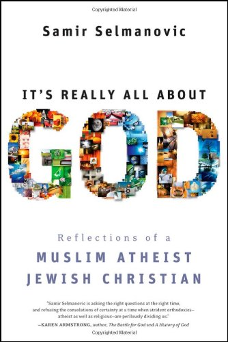 It's Really All about God: Reflections of a Muslim Atheist Jewish Christian 9780470433263