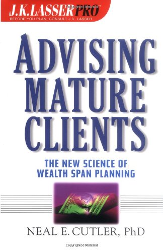 J. K. Lasser Pro Advising Mature Clients: The New Science of Wealth Span Planning 9780471414704
