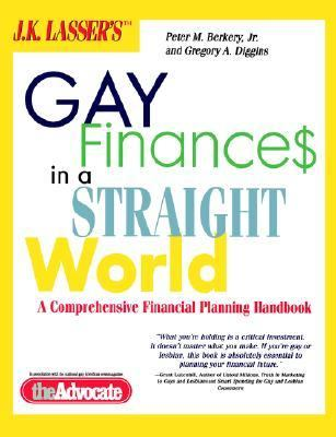 J.K. Lasser's Gay Finances in a Straight World: A Comprehensive Financial Planning Handbook 9780471387657