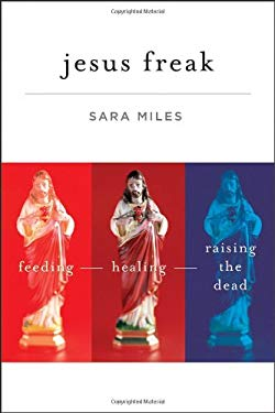 Jesus Freak: Feeding, Healing, Raising the Dead 9780470481660