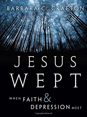Jesus Wept: When Faith and Depression Meet 9780470371954