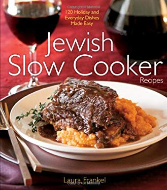 Jewish Slow Cooker Recipes: 120 Holiday and Everyday Dishes Made Easy 9780470260890