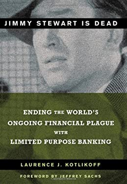 Jimmy Stewart Is Dead: Ending the World's Ongoing Financial Plague with Limited Purpose Banking 9780470581551