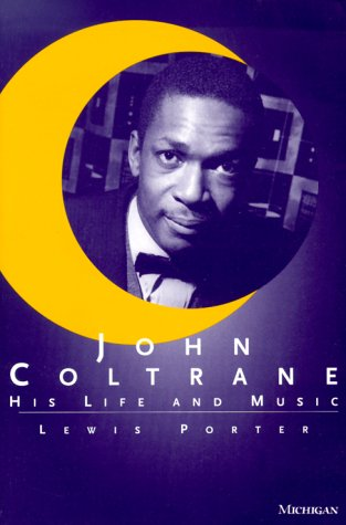 John Coltrane: His Life and Music 9780472086436