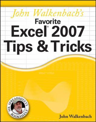 John Walkenbach's Favorite Excel 2007 Tips & Tricks 9780470137666
