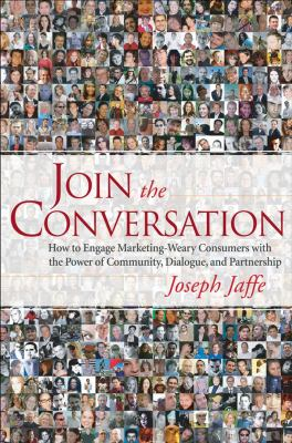 Join the Conversation: How to Engage Marketing-Weary Consumers with the Power of Community, Dialogue, and Partnership 9780470137321