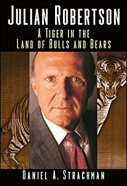 Julian Robertson: A Tiger in the Land of Bulls and Bears 9780471323631