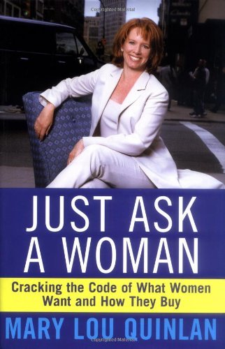 Just Ask a Woman: Cracking the Code of What Women Want and How They Buy 9780471369202