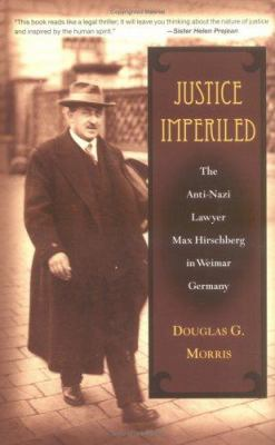 Justice Imperiled: The Anti-Nazi Lawyer Max Hirschberg in Weimar Germany 9780472114764